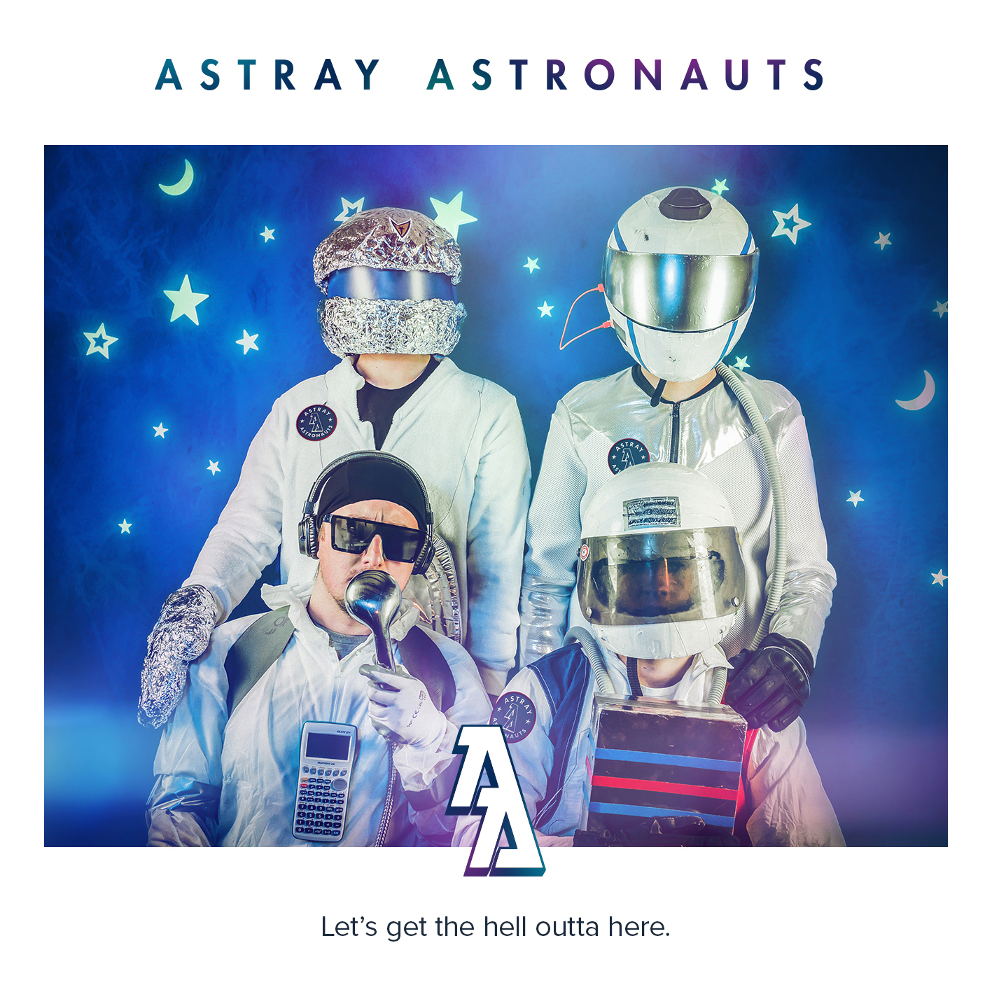 Astray Astronauts Let's get the hell outta here EP